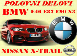 POLOVNI DELOVI BMW E46 E60 E87 E90 X3 NISSAN X-TRAIL ŠABAC NOVI SAD BEOGRAD